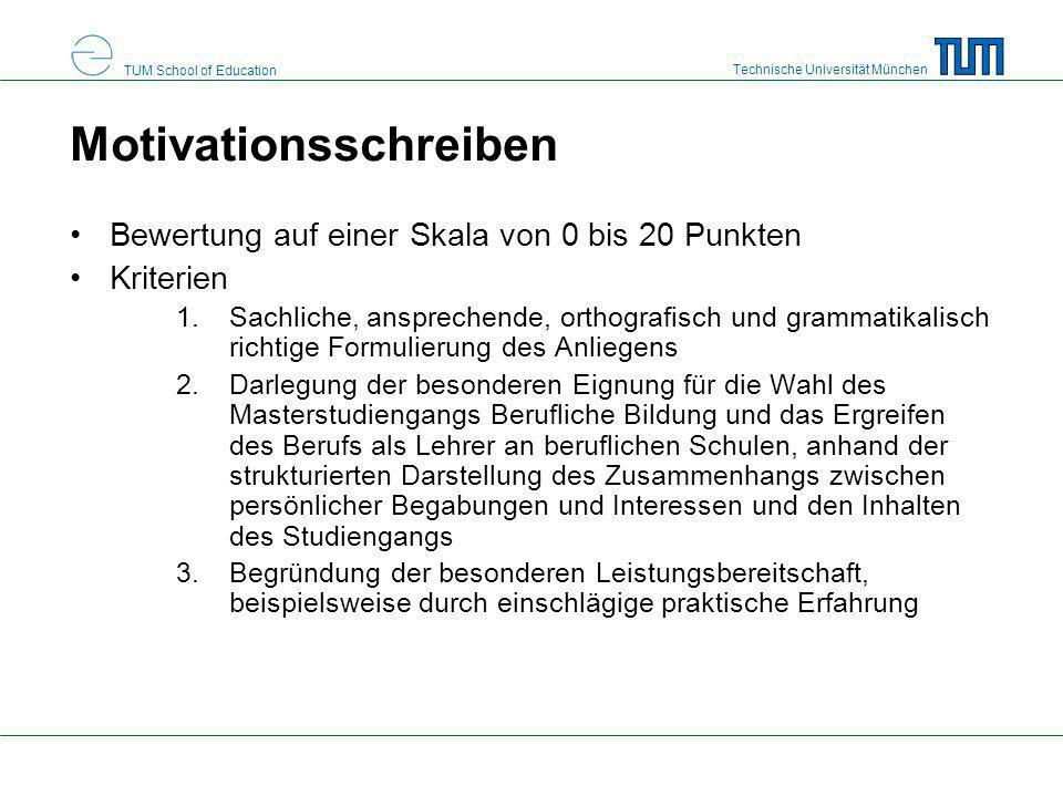 Technische Universität München TUM School of Education Motivationsschreiben Bewertung auf einer Skala von 0 bis 20 Punkten Kriterien 1.Sachliche, ansp
