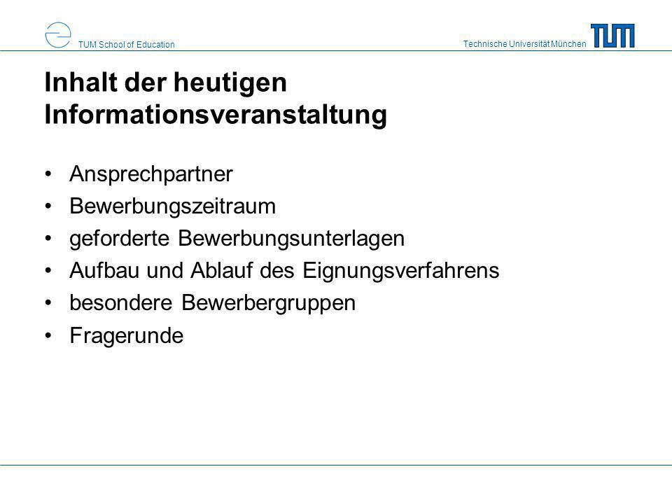 Technische Universität München TUM School of Education Inhalt der heutigen Informationsveranstaltung Ansprechpartner Bewerbungszeitraum geforderte Bew