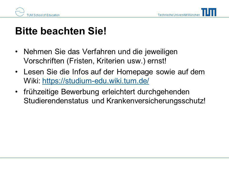 Technische Universität München TUM School of Education Bitte beachten Sie! Nehmen Sie das Verfahren und die jeweiligen Vorschriften (Fristen, Kriterie