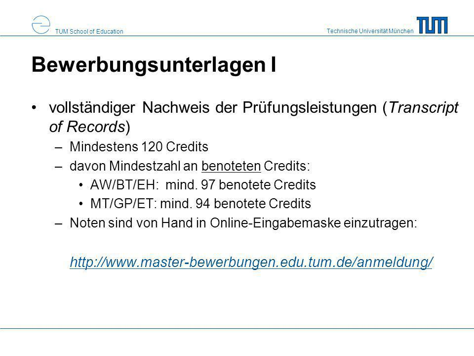 Technische Universität München TUM School of Education Tipps zur Bewerbung via TUMonline TU-Studierende benutzen Kennung der Bachelor- Bewerbung (falls Login-Daten vergessen: Meldung an IT-Support!) falls Studienfach nicht in Liste auftaucht: ähnliches Fach wählen (z.B.