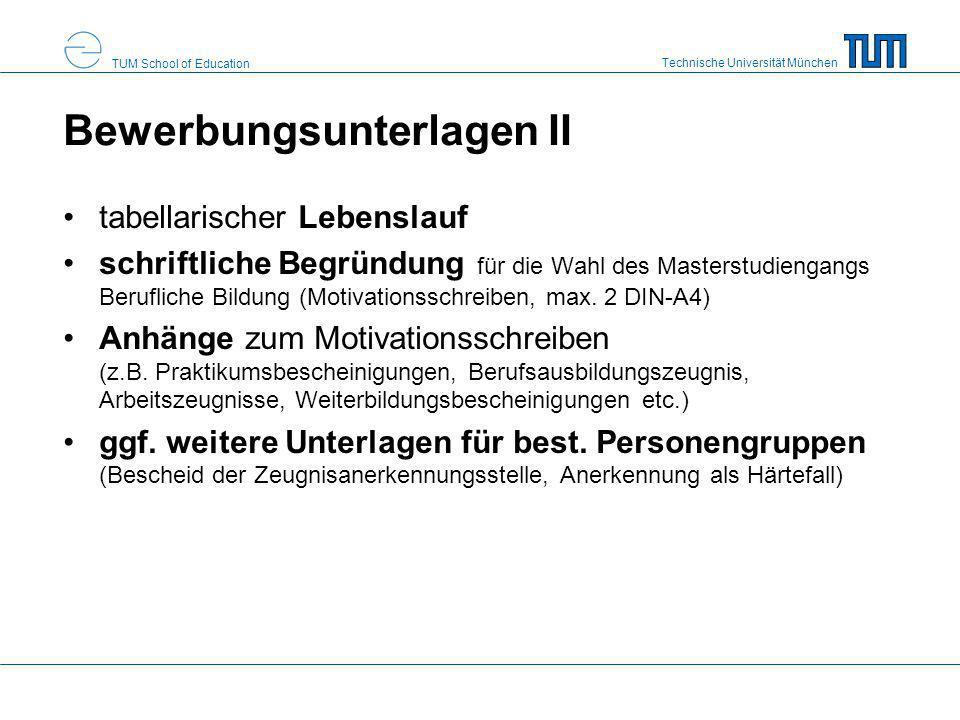 Technische Universität München TUM School of Education Bewerbungsunterlagen II tabellarischer Lebenslauf schriftliche Begründung für die Wahl des Mast