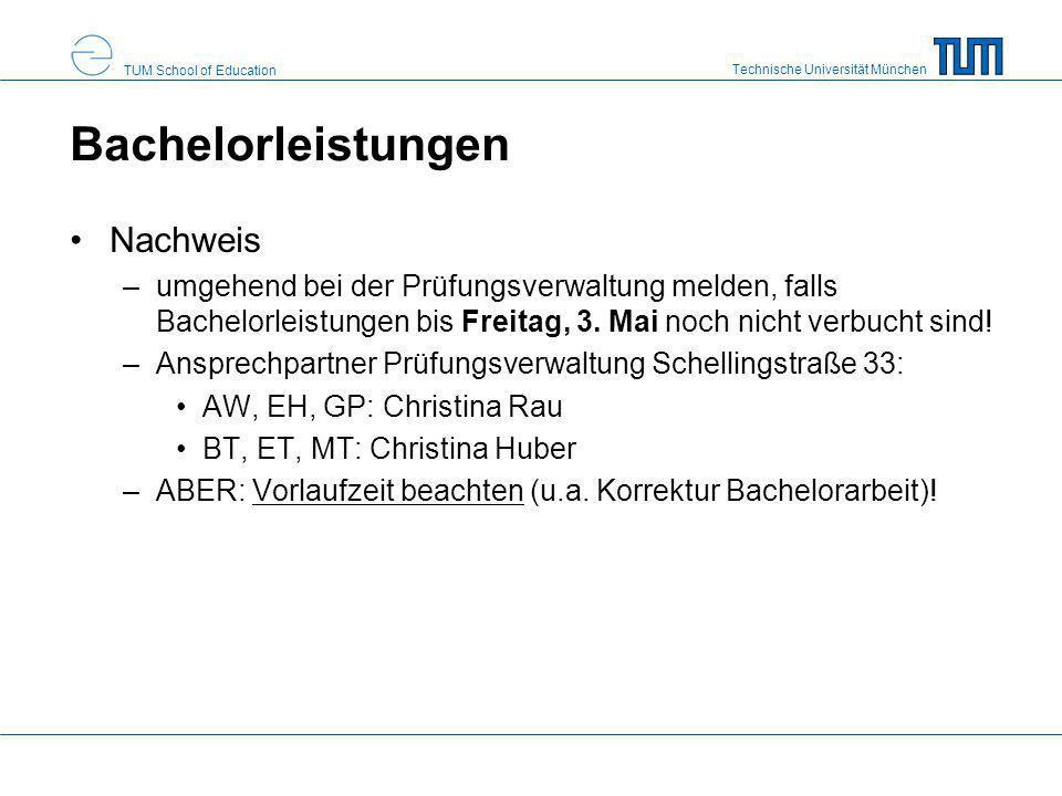 Technische Universität München TUM School of Education Bachelorleistungen Nachweis –umgehend bei der Prüfungsverwaltung melden, falls Bachelorleistung