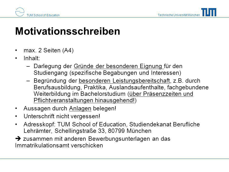 Technische Universität München TUM School of Education Motivationsschreiben max. 2 Seiten (A4) Inhalt: –Darlegung der Gründe der besonderen Eignung fü