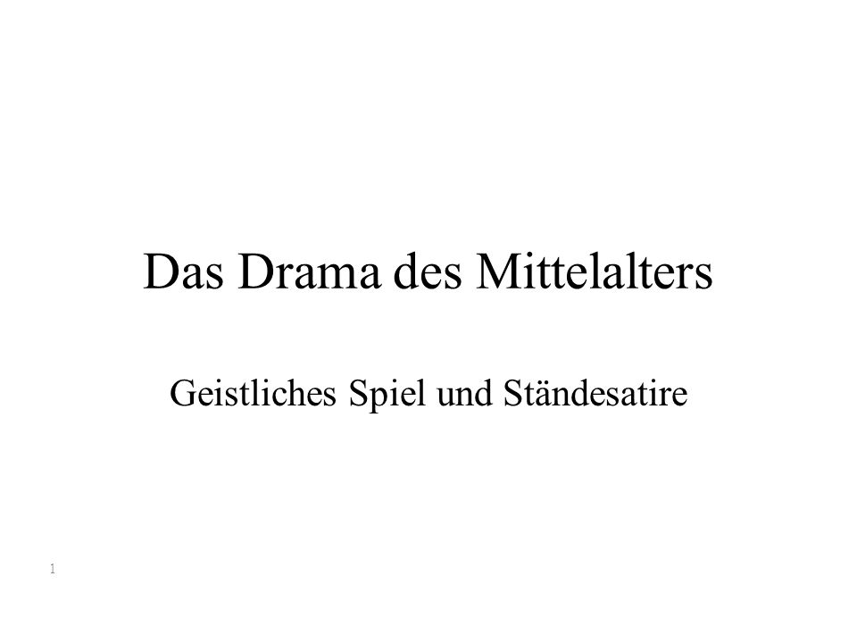 Das Drama des Mittelalters Geistliches Spiel und Ständesatire 1