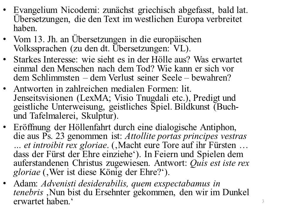 3 Evangelium Nicodemi: zunächst griechisch abgefasst, bald lat. Übersetzungen, die den Text im westlichen Europa verbreitet haben. Vom 13. Jh. an Über