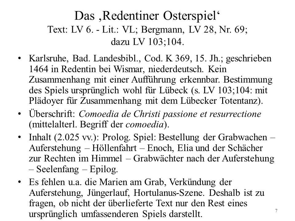 Das Redentiner Osterspiel Text: LV 6. - Lit.: VL; Bergmann, LV 28, Nr. 69; dazu LV 103;104. Karlsruhe, Bad. Landesbibl., Cod. K 369, 15. Jh.; geschrie