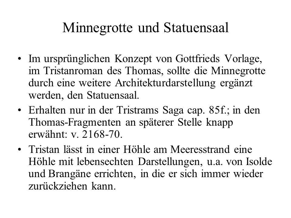 Minnegrotte und Statuensaal Im ursprünglichen Konzept von Gottfrieds Vorlage, im Tristanroman des Thomas, sollte die Minnegrotte durch eine weitere Ar