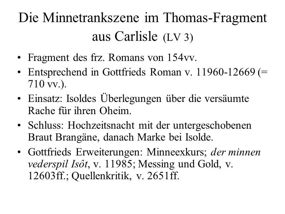 Die Minnetrankszene im Thomas-Fragment aus Carlisle (LV 3) Fragment des frz. Romans von 154vv. Entsprechend in Gottfrieds Roman v. 11960-12669 (= 710