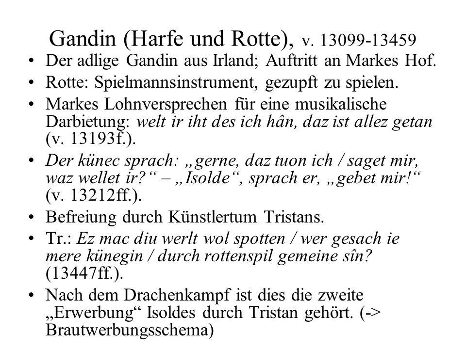 Gandin (Harfe und Rotte), v. 13099-13459 Der adlige Gandin aus Irland; Auftritt an Markes Hof. Rotte: Spielmannsinstrument, gezupft zu spielen. Markes