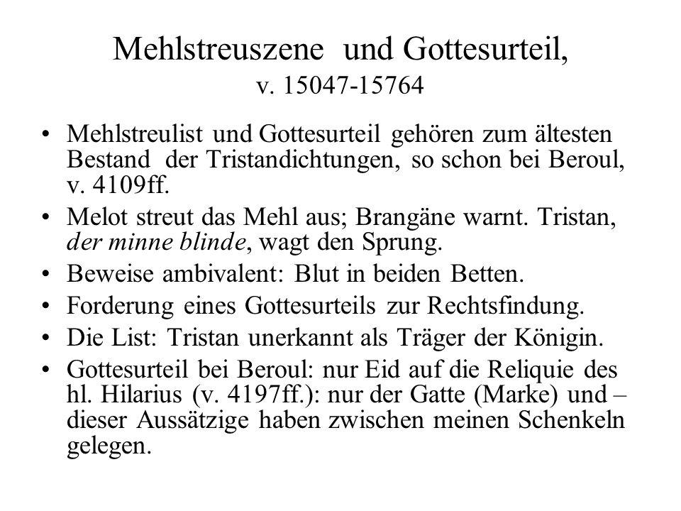 Mehlstreuszene und Gottesurteil, v. 15047-15764 Mehlstreulist und Gottesurteil gehören zum ältesten Bestand der Tristandichtungen, so schon bei Beroul