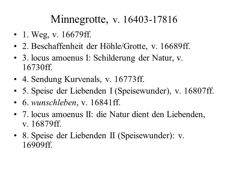 Minnegrotte, v. 16403-17816 1. Weg, v. 16679ff. 2. Beschaffenheit der Höhle/Grotte, v. 16689ff. 3. locus amoenus I: Schilderung der Natur, v. 16730ff.