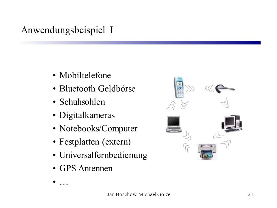 Jan Böschow, Michael Golze21 Anwendungsbeispiel I Mobiltelefone Bluetooth Geldbörse Schuhsohlen Digitalkameras Notebooks/Computer Festplatten (extern)