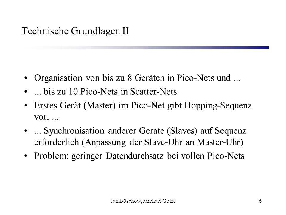 Jan Böschow, Michael Golze7 Technische Grundlagen III Verschiedene Übertragungsarten –Asynchron - symmetrisch und asymmetrisch –Synchron Asynchron für Datenübertragung –Symmetrisch: bis zu 7 Kanäle, max.