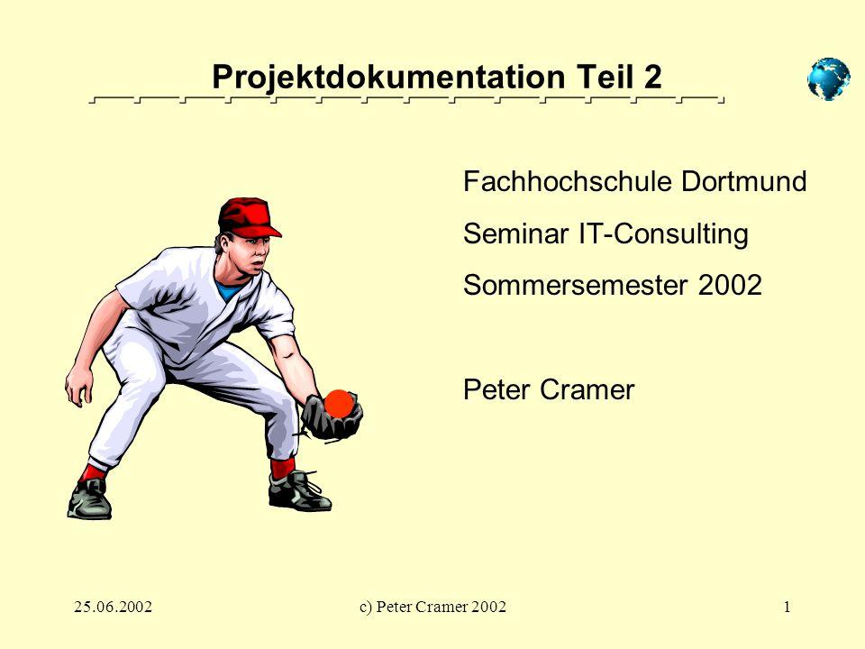 25.06.2002c) Peter Cramer 20021 Projektdokumentation Teil 2 Fachhochschule Dortmund Seminar IT-Consulting Sommersemester 2002 Peter Cramer