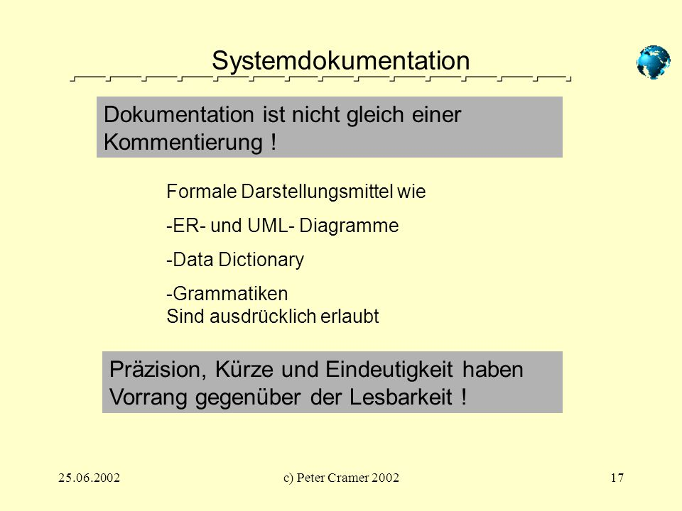 25.06.2002c) Peter Cramer 200217 Systemdokumentation Dokumentation ist nicht gleich einer Kommentierung ! Formale Darstellungsmittel wie -ER- und UML-