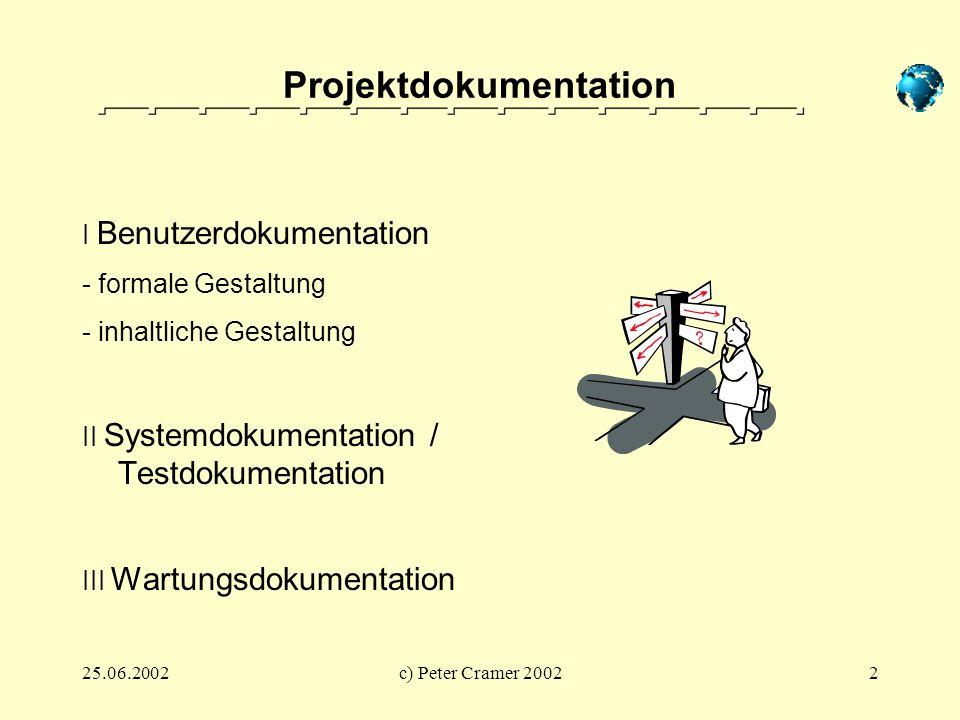 25.06.2002c) Peter Cramer 20022 Projektdokumentation I Benutzerdokumentation - formale Gestaltung - inhaltliche Gestaltung II Systemdokumentation / Te