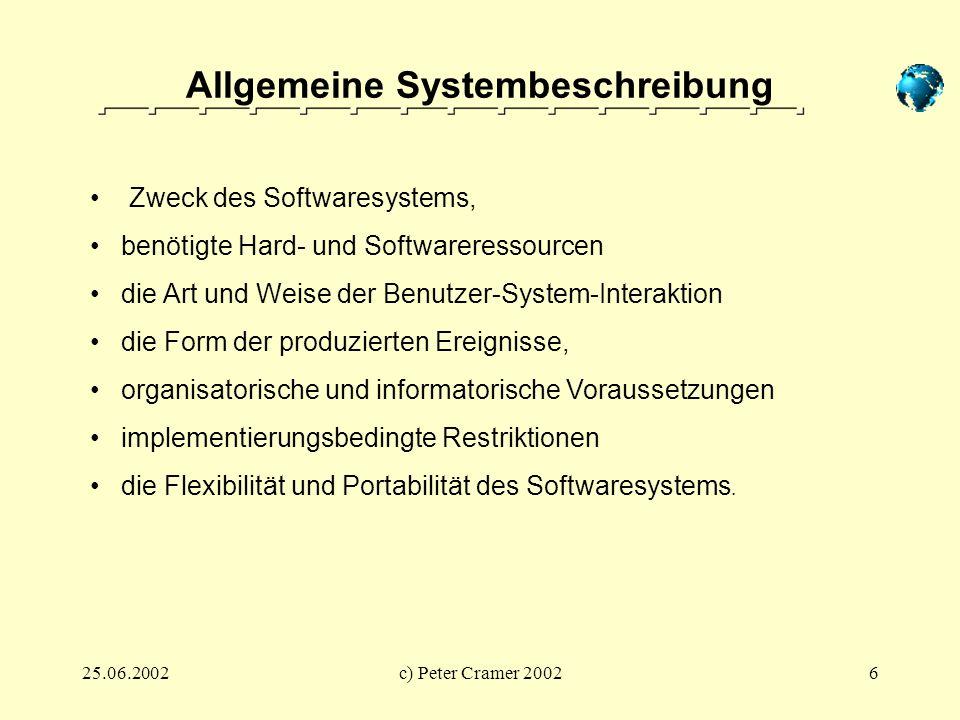 25.06.2002c) Peter Cramer 20026 Allgemeine Systembeschreibung Zweck des Softwaresystems, benötigte Hard- und Softwareressourcen die Art und Weise der