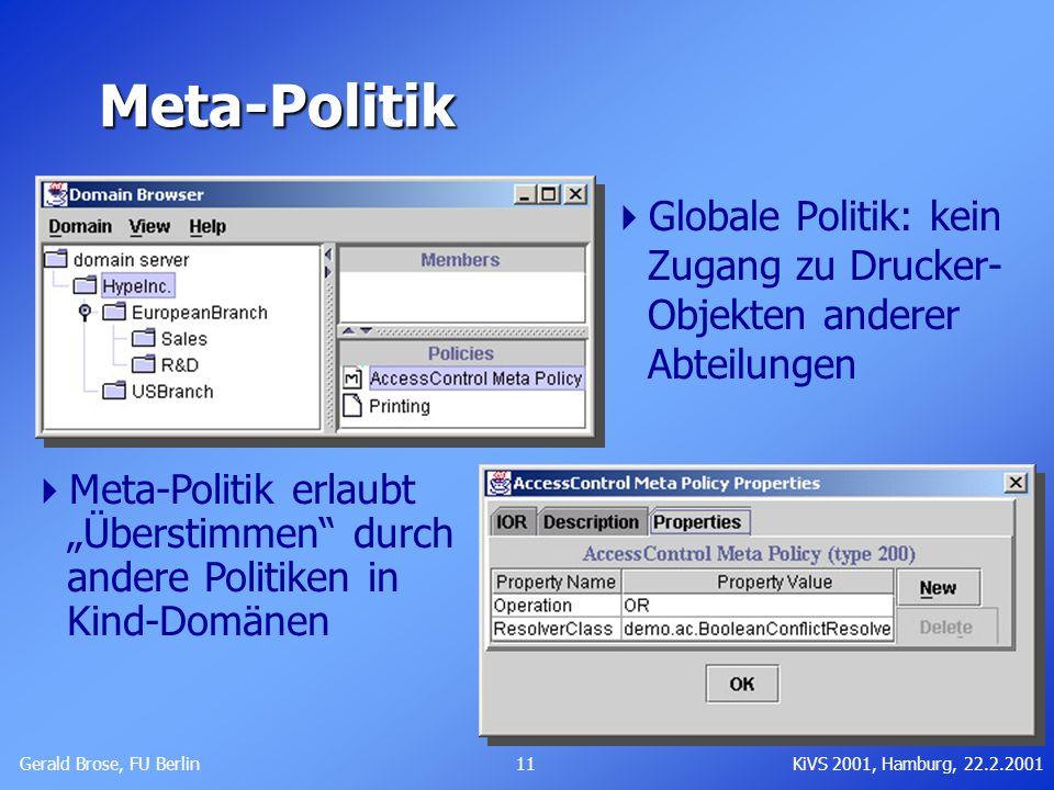 Gerald Brose, FU Berlin 11KiVS 2001, Hamburg, 22.2.2001 Meta-Politik Globale Politik: kein Zugang zu Drucker- Objekten anderer Abteilungen Meta-Politi