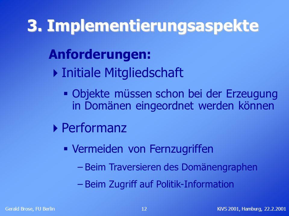 Gerald Brose, FU Berlin 12KiVS 2001, Hamburg, 22.2.2001 3. Implementierungsaspekte Anforderungen: Initiale Mitgliedschaft Objekte müssen schon bei der