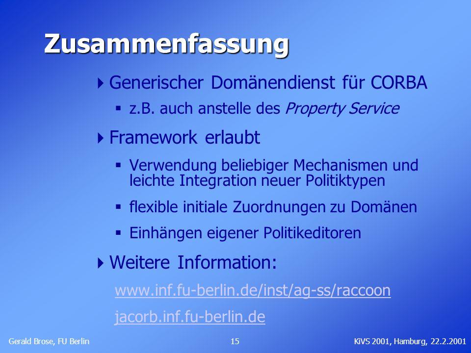 Gerald Brose, FU Berlin 15KiVS 2001, Hamburg, 22.2.2001 Zusammenfassung Generischer Domänendienst für CORBA z.B. auch anstelle des Property Service Fr