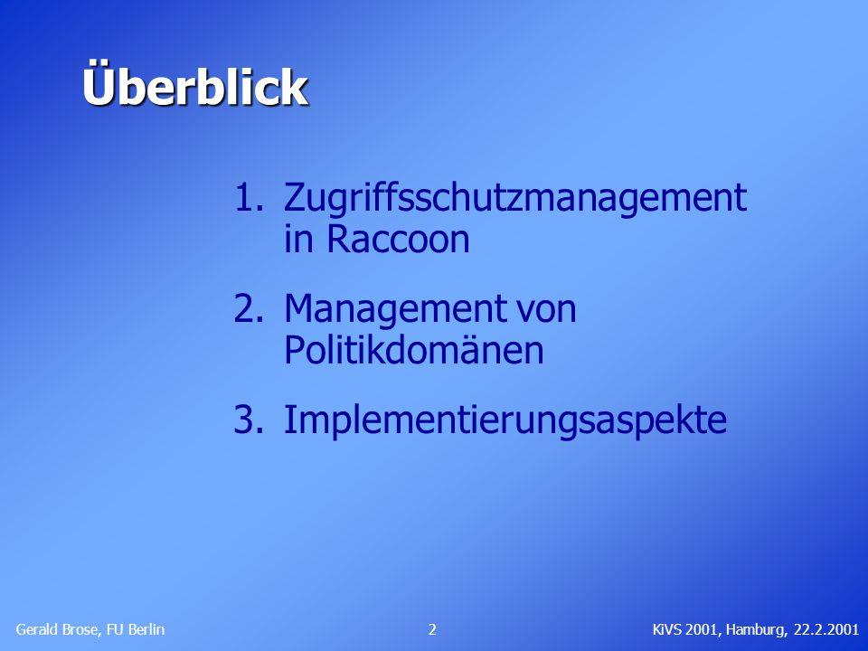 Gerald Brose, FU Berlin 2KiVS 2001, Hamburg, 22.2.2001 Überblick 1.Zugriffsschutzmanagement in Raccoon 2.Management von Politikdomänen 3.Implementieru
