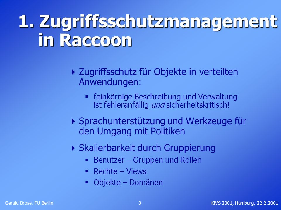 Gerald Brose, FU Berlin 3KiVS 2001, Hamburg, 22.2.2001 1. Zugriffsschutzmanagement in Raccoon 1. Zugriffsschutzmanagement in Raccoon Zugriffsschutz fü