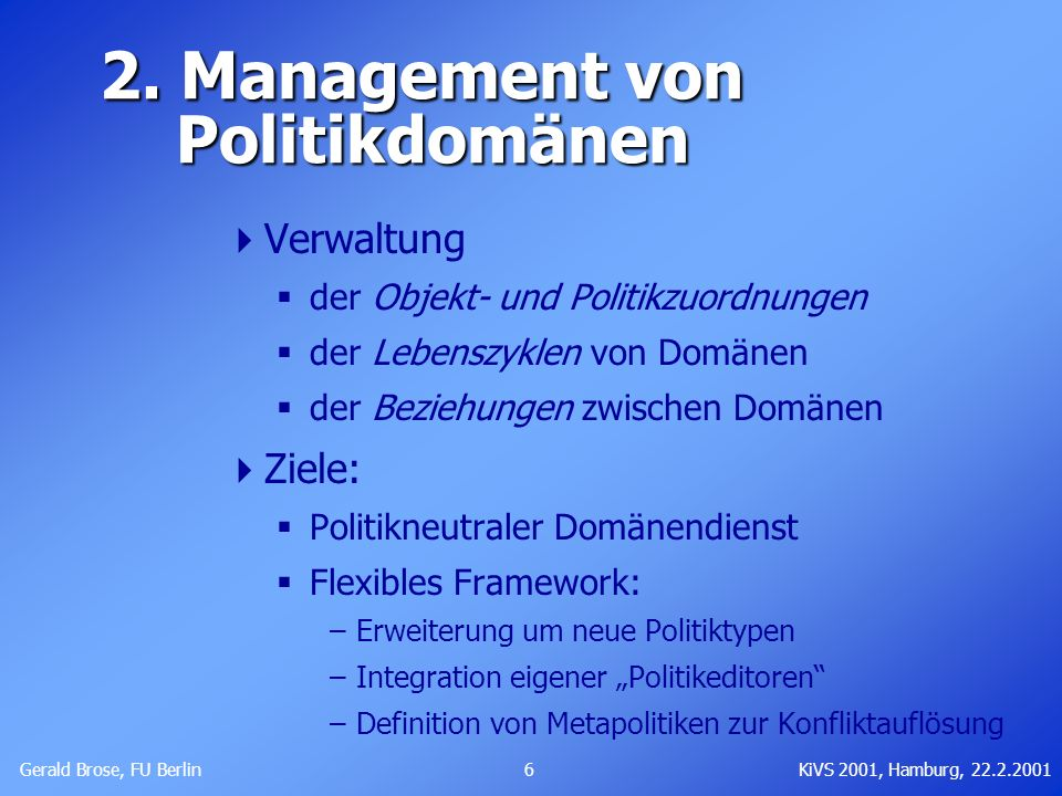 Gerald Brose, FU Berlin 6KiVS 2001, Hamburg, 22.2.2001 2. Management von Politikdomänen Verwaltung der Objekt- und Politikzuordnungen der Lebenszyklen