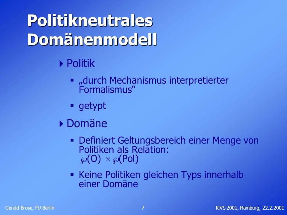 Gerald Brose, FU Berlin 7KiVS 2001, Hamburg, 22.2.2001 Politikneutrales Domänenmodell Politik durch Mechanismus interpretierter Formalismus getypt Dom