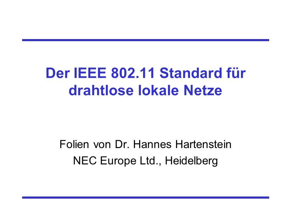 Der IEEE 802.11 Standard für drahtlose lokale Netze Folien von Dr. Hannes Hartenstein NEC Europe Ltd., Heidelberg
