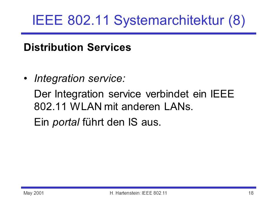 May 2001H. Hartenstein: IEEE 802.1118 IEEE 802.11 Systemarchitektur (8) Distribution Services Integration service: Der Integration service verbindet e