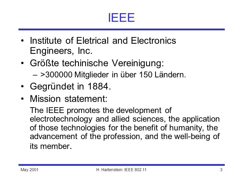 May 2001H. Hartenstein: IEEE 802.113 IEEE Institute of Eletrical and Electronics Engineers, Inc. Größte techinische Vereinigung: –>300000 Mitglieder i