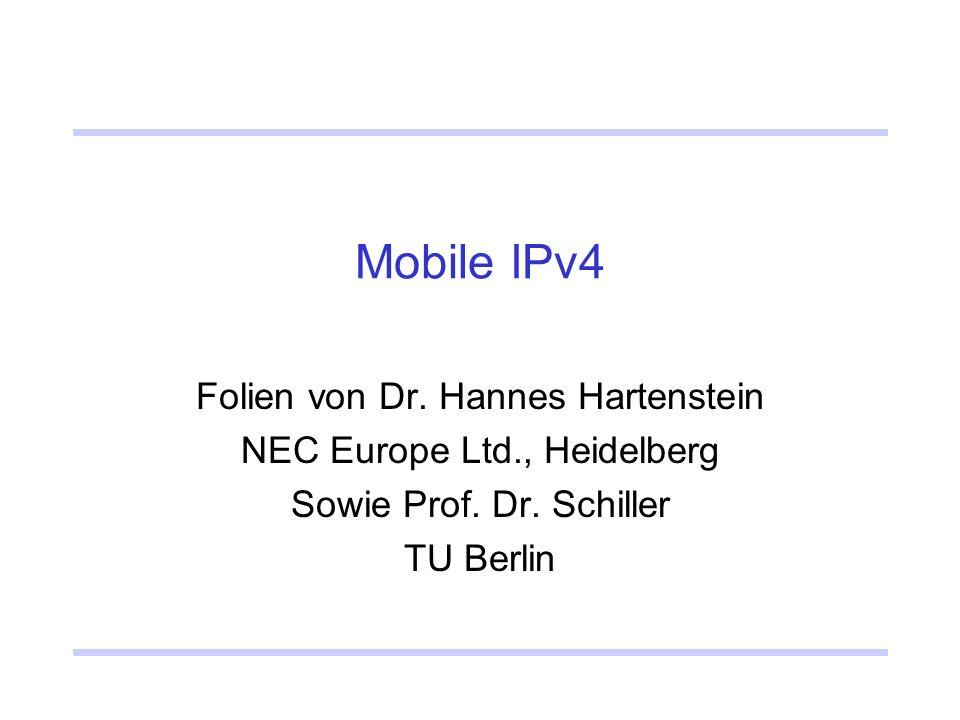 Mobile IPv4 Folien von Dr. Hannes Hartenstein NEC Europe Ltd., Heidelberg Sowie Prof. Dr. Schiller TU Berlin