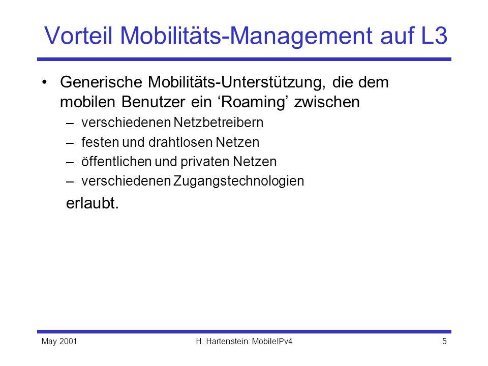 May 2001H. Hartenstein: MobileIPv45 Vorteil Mobilitäts-Management auf L3 Generische Mobilitäts-Unterstützung, die dem mobilen Benutzer ein Roaming zwi