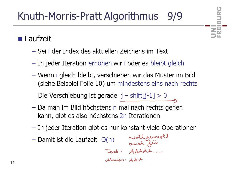 Knuth-Morris-Pratt Algorithmus 9/9 Laufzeit –Sei i der Index des aktuellen Zeichens im Text –In jeder Iteration erhöhen wir i oder es bleibt gleich –W