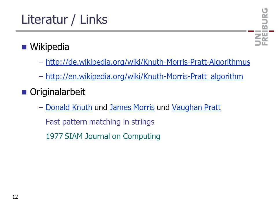 Literatur / Links Wikipedia –http://de.wikipedia.org/wiki/Knuth-Morris-Pratt-Algorithmushttp://de.wikipedia.org/wiki/Knuth-Morris-Pratt-Algorithmus –h
