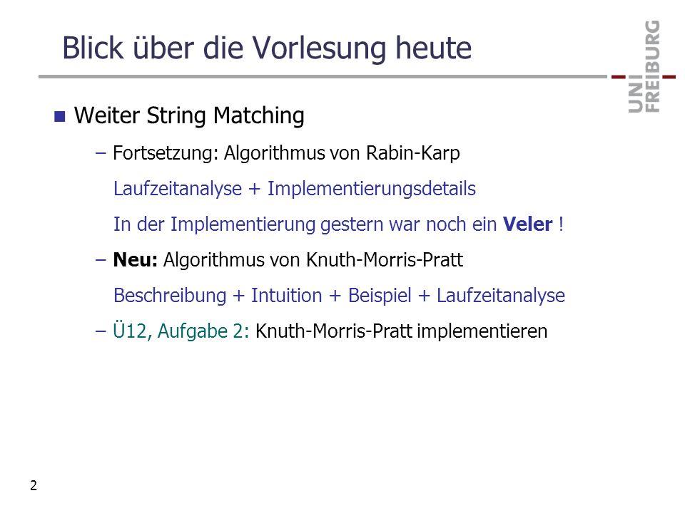Blick über die Vorlesung heute Weiter String Matching –Fortsetzung: Algorithmus von Rabin-Karp Laufzeitanalyse + Implementierungsdetails In der Implem