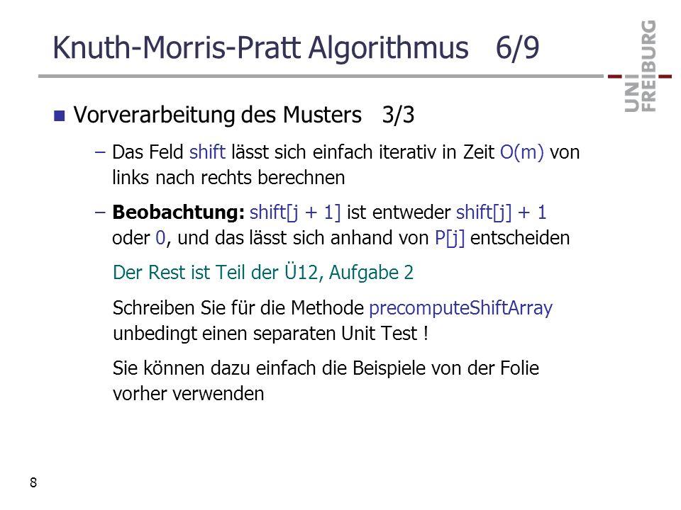 Knuth-Morris-Pratt Algorithmus 6/9 Vorverarbeitung des Musters 3/3 –Das Feld shift lässt sich einfach iterativ in Zeit O(m) von links nach rechts bere