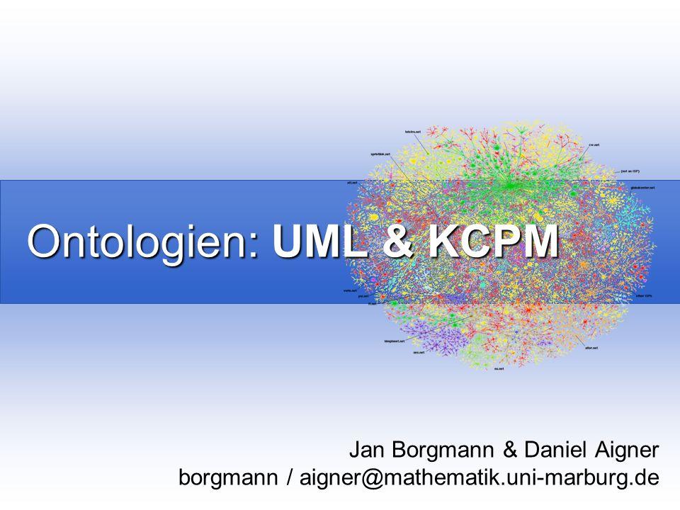 Ontologien: UML & KCPM Jan Borgmann & Daniel Aigner borgmann / aigner@mathematik.uni-marburg.de