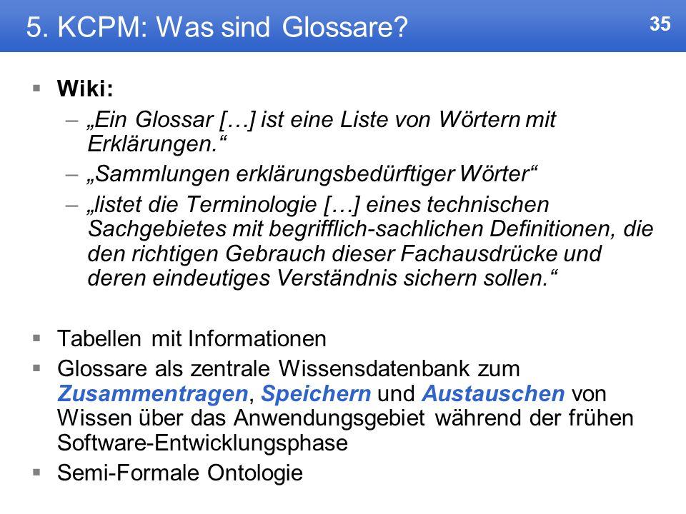34 5. KCPM Motivation: Konzeptuelles Schema (UML) nicht leicht verständlich Zwischenstufe: Klagenfurt Conceptual Predesign Method/Model Basiert auf Gl