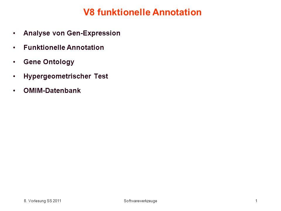 8. Vorlesung SS 2011Softwarewerkzeuge1 V8 funktionelle Annotation Analyse von Gen-Expression Funktionelle Annotation Gene Ontology Hypergeometrischer