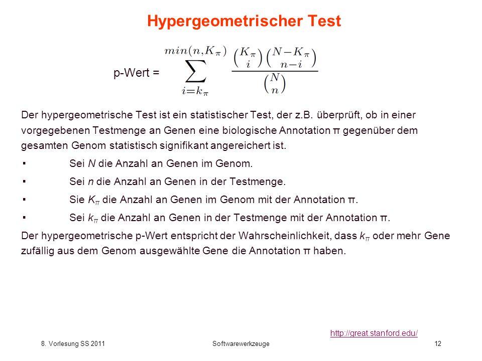 8. Vorlesung SS 2011Softwarewerkzeuge12 Hypergeometrischer Test Der hypergeometrische Test ist ein statistischer Test, der z.B. überprüft, ob in einer