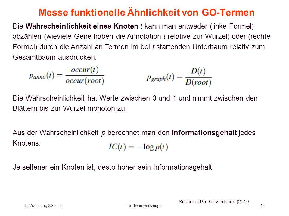 8. Vorlesung SS 2011Softwarewerkzeuge16 Messe funktionelle Ähnlichkeit von GO-Termen Schlicker PhD dissertation (2010) Die Wahrscheinlichkeit hat Wert
