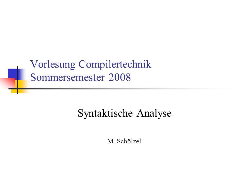 Vorlesung Compilertechnik Sommersemester 2008 Syntaktische Analyse M. Schölzel