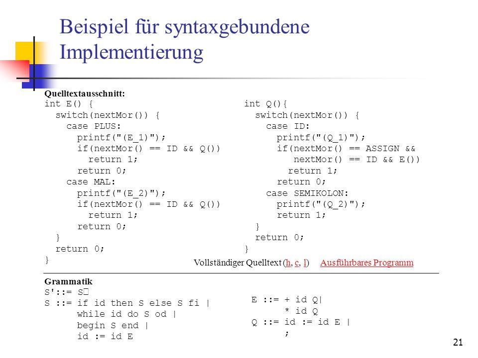21 Beispiel für syntaxgebundene Implementierung int E() { switch(nextMor()) { case PLUS: printf(