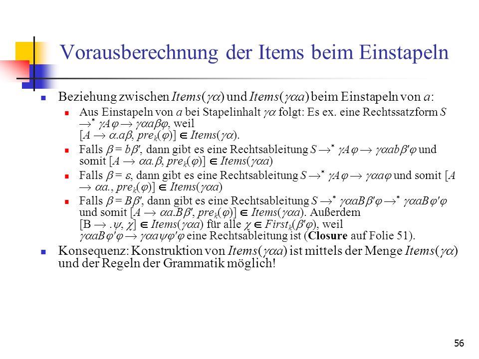 56 Vorausberechnung der Items beim Einstapeln Beziehung zwischen Items( ) und Items( a) beim Einstapeln von a: Aus Einstapeln von a bei Stapelinhalt f