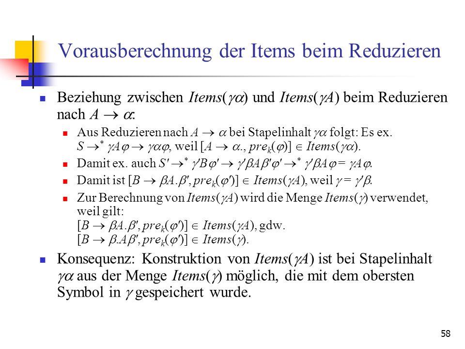 58 Vorausberechnung der Items beim Reduzieren Beziehung zwischen Items( ) und Items( A) beim Reduzieren nach A : Aus Reduzieren nach A bei Stapelinhal
