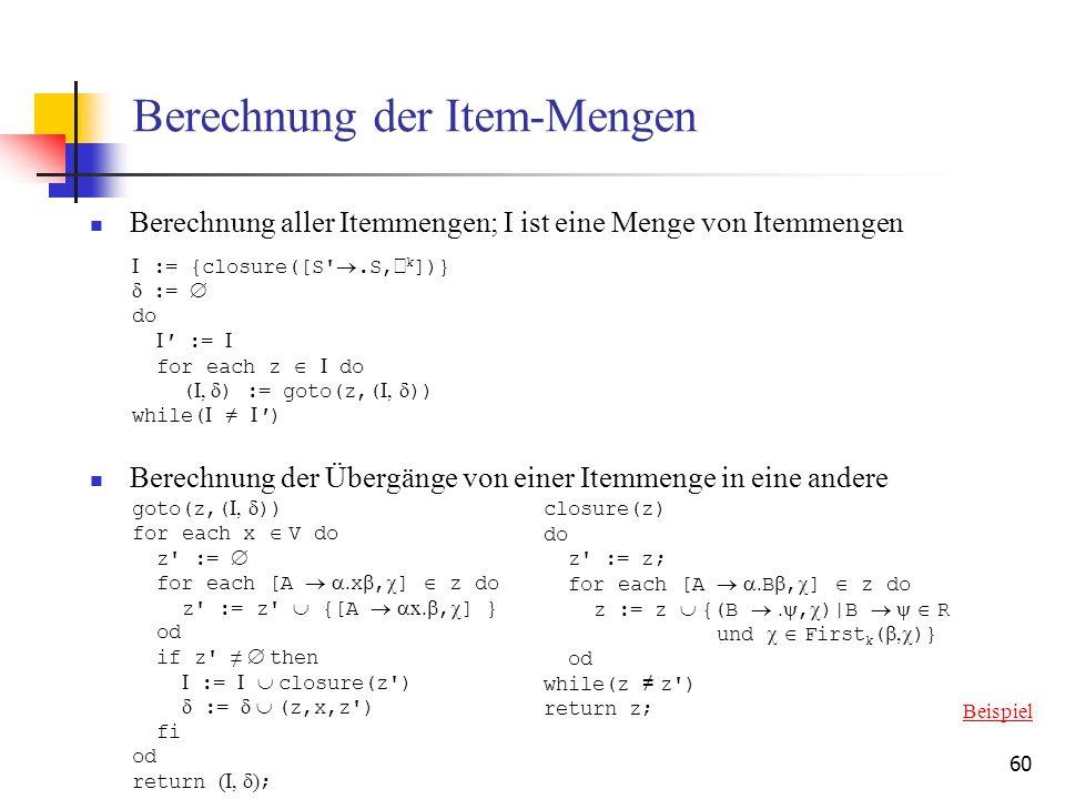 60 Berechnung der Item-Mengen Berechnung aller Itemmengen; I ist eine Menge von Itemmengen Berechnung der Übergänge von einer Itemmenge in eine andere