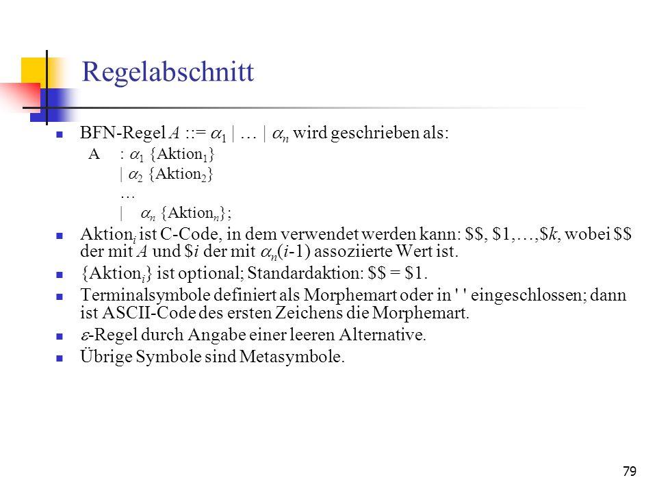 79 Regelabschnitt BFN-Regel A ::= 1 | … | n wird geschrieben als: A: 1 {Aktion 1 } | 2 {Aktion 2 } … | n {Aktion n }; Aktion i ist C-Code, in dem verw