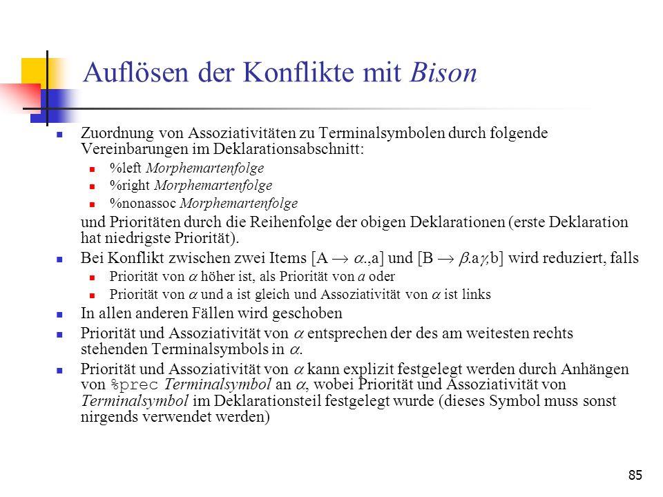 85 Auflösen der Konflikte mit Bison Zuordnung von Assoziativitäten zu Terminalsymbolen durch folgende Vereinbarungen im Deklarationsabschnitt: %left M