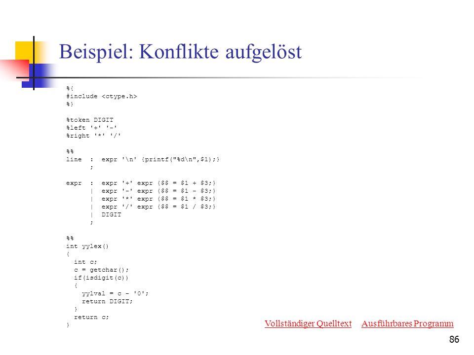 86 Beispiel: Konflikte aufgelöst %{ #include %} %token DIGIT %left '+' '-' %right '*' '/' % line : expr '\n' {printf(